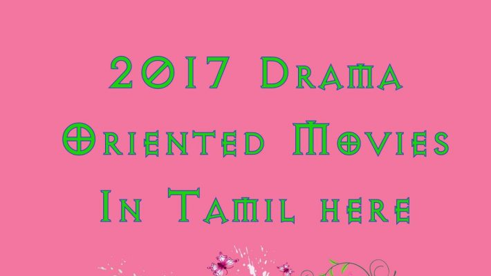 2017 Drama Oriented Movies In Tamil