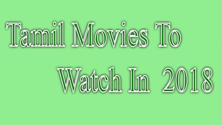 Top Tamil Movies To Watch In 2018