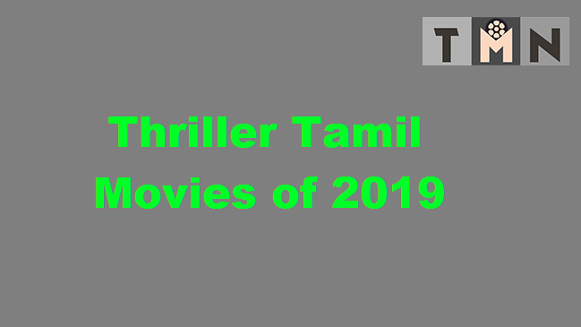 List of 2019 Tamil Thriller Movies That Should Not Be Missed
