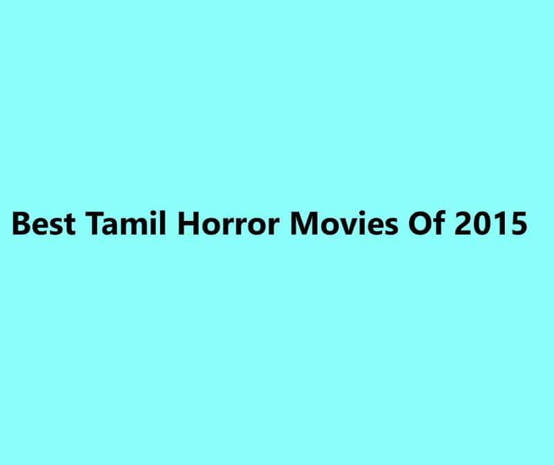 Best Tamil Horror Movies Of 2015