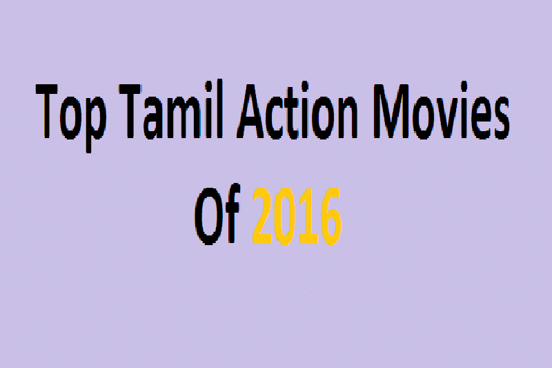Top Tamil Action Movies of 2016