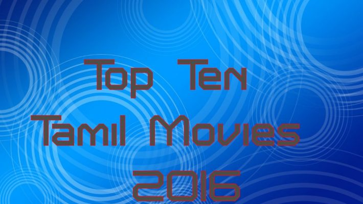 Top Ten Tamil Movies In 2016 – Don't Miss To Watch These Movies